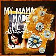 My Mama Made Me A Dreamer