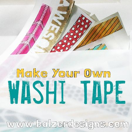 What To Do With Washi Tape balzer designs: make your own washi tape