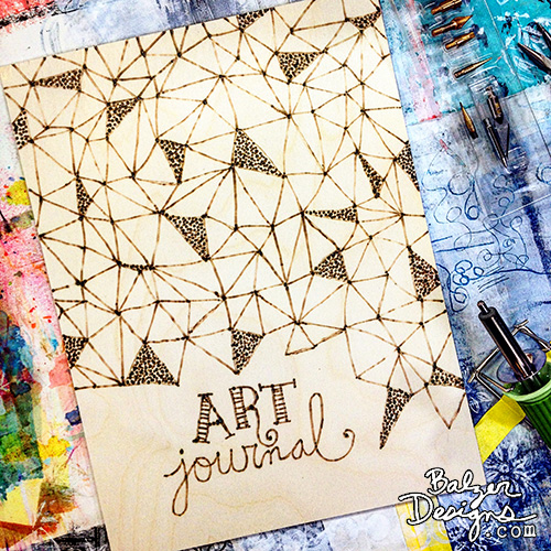 Balzer Designs Blog: Art Journal Every Day: New Junque Journal with Wood Burned Covers