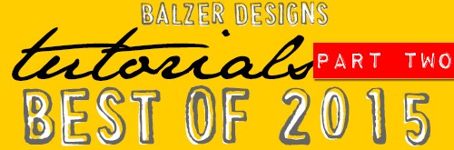 from the Balzer Designs Blog: Best of 2015: Tutorials (part two)